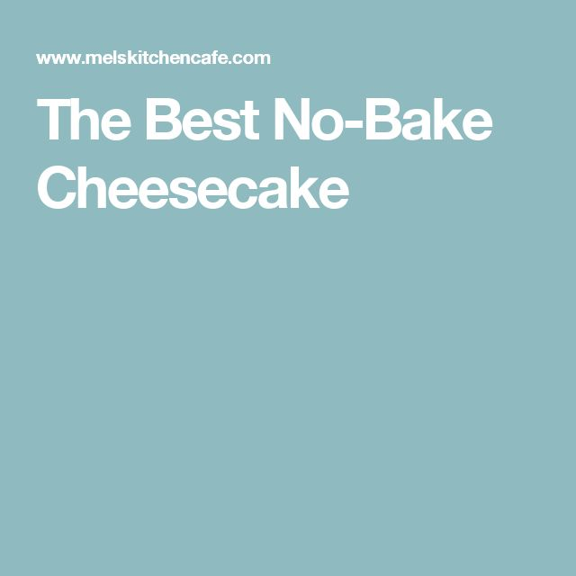 Best No Bake Cheesecake on Pinterest | No Bake Cheesecake, Cheesecake ...