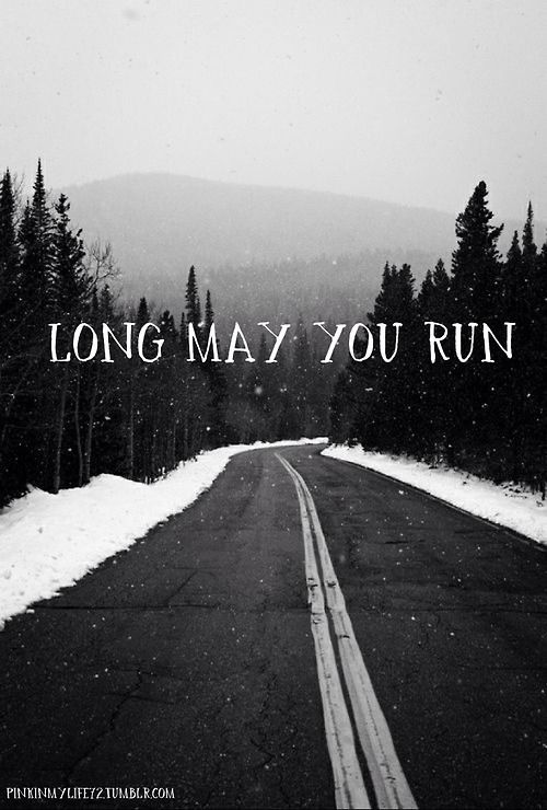 Long May You Run... My dad has this tattooed on his arm, I would love to get a version of it somewhere also...
