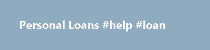 Personal Loans #help #loan http://loan.remmont.com/personal-loans-help-loan/  #personal loan interest rates # Personal Loan Rates   IDBI Bank Personal Loans To meet unexpected financial exigencies or come out of high priced Credit Cards funds, you can avail IDBI Bank s Personal Loan. Be it a marriage in family, renovation of house, meeting urgent educational / hospitalization expenses or travel abroad At times,…The post Personal Loans #help #loan appeared first on Loan.