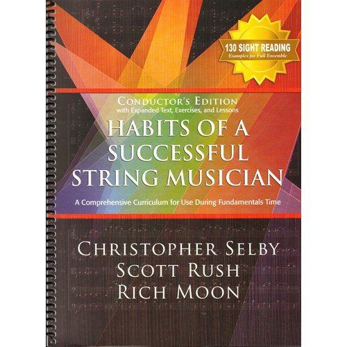 """Selby/Rush/Moon-Habit Success String Musician Cond:   From the publisher: """"Habits of a Successful String Musician is a field-tested, vital, and -- most important -- musical collection of almost 400 sequenced exercises for building fundamentals. Perfect to use with the entire string orchestra or solo player at virtually any skill level, this series contains carefully sequenced warm-ups, sight-reading etudes, rhythm vocabulary studies, chorales, tuning canons, and much more. In one place..."""