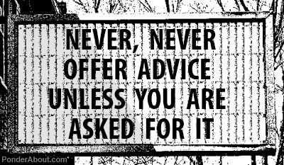 Unsolicited advice can make you look ignorant and insensitive. There are much better ways to help a struggling friend!