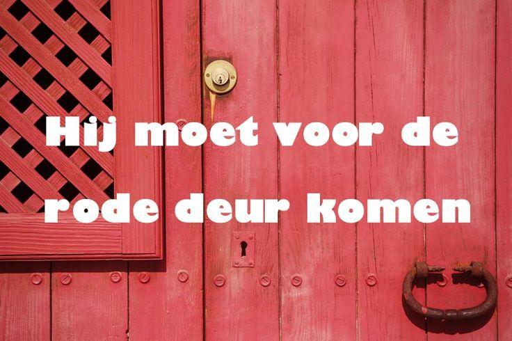 Hij moet voor de rode deur komen #woonspreuk #leukespreuken