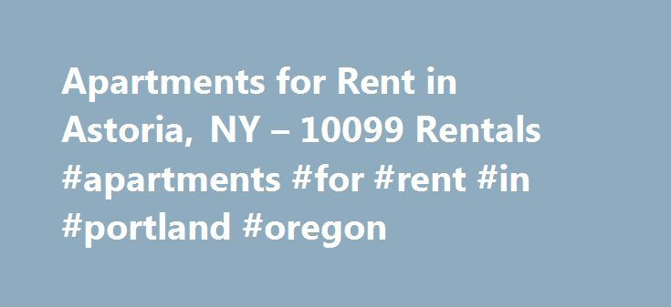 Apartments for Rent in Astoria, NY – 10099 Rentals #apartments #for #rent #in #portland #oregon http://attorney.nef2.com/apartments-for-rent-in-astoria-ny-10099-rentals-apartments-for-rent-in-portland-oregon/  #astoria apartments # We have 10099 apartments for rent in or near Astoria, NY Astoria, NY Searching Astoria apartments? This community in the borough of Queens has a lot going for it, from striking outdoor art and museums to large community parks and a historic beer garden. If you're…