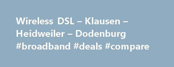 Wireless DSL – Klausen – Heidweiler – Dodenburg #broadband #deals #compare http://broadband.remmont.com/wireless-dsl-klausen-heidweiler-dodenburg-broadband-deals-compare/  #wireless dsl # Wireless-DSL Willkommen bei Wir eless-DSL Wireless-DSL Highspeed Tarife für Heidweiler / Dodenburg / Dierscheid: Online. die neue Richtfunkstrecke läuft, Heidweiler, Dodenburg und Dierscheid sind Online! Sie haben Fragen? Rufen Sie uns an! Wireless-DSL VDSL Tarife für Klausen: Nun ist es soweit, die VDSL…