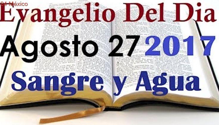 Evangelio del Dia- Domingo 27 Agosto 2017- Padre Delso Paulino- Sangre y Agua