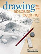 Drawing for the Absolute Beginner: A Clear & Easy Guide to Successful Drawing (Art for the Absolute Beginner) by [Willenbrink, Mark, Willenbrink, Mary]