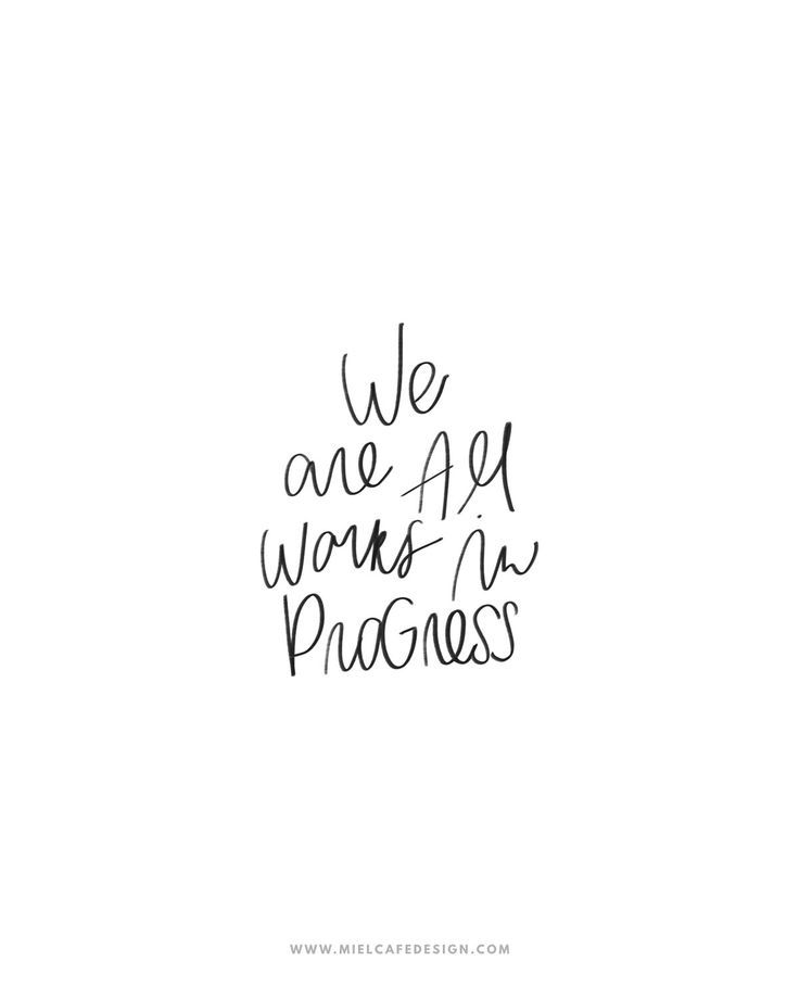 We Are All Works In Progress Progress Quotes Work In Progress Quotes Good Work Quotes