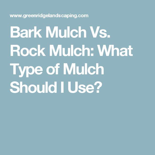 Bark Mulch Vs. Rock Mulch:  What Type of Mulch Should I Use?