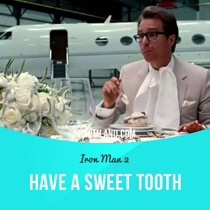 """""""Have a sweet tooth"""" means """"to like to eat sweet food"""". Usage in a movie (""""Iron…"""