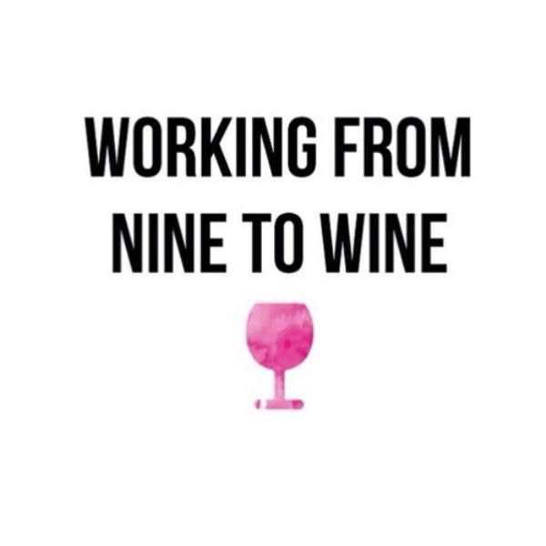 Hahaha,Working from Nine To Wine.. Need to pin this onto my office walls!