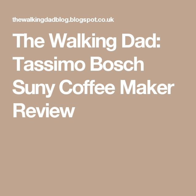 The Walking Dad: Tassimo Bosch Suny Coffee Maker Review