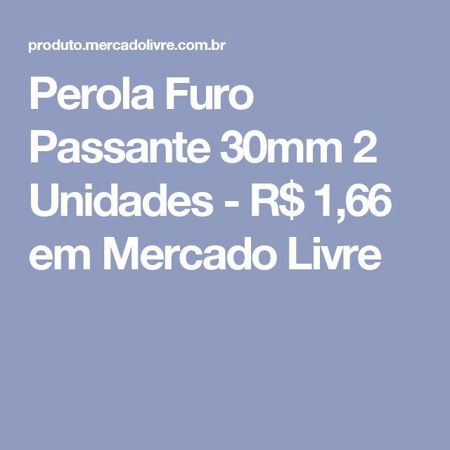 Perola Furo Passante 30mm 2 Unidades - R$ 1,66 em Mercado Livre