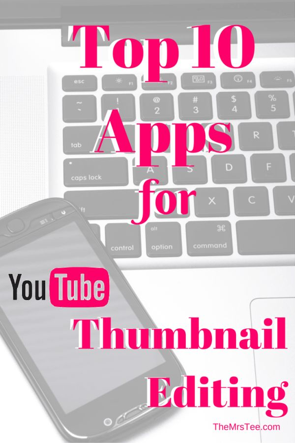 Top 10 Apps For YouTube Thumbnail Editing | TheMrsTee.com