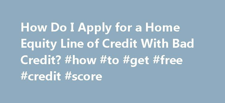How Do I Apply for a Home Equity Line of Credit With Bad Credit? #how #to #get #free #credit #score http://credit.remmont.com/how-do-i-apply-for-a-home-equity-line-of-credit-with-bad-credit-how-to-get-free-credit-score/  #home equity loan bad credit # How Do I Apply for a Home Equity Line of Credit With Bad Credit? Read More...The post How Do I Apply for a Home Equity Line of Credit With Bad Credit? #how #to #get #free #credit #score appeared first on Credit.
