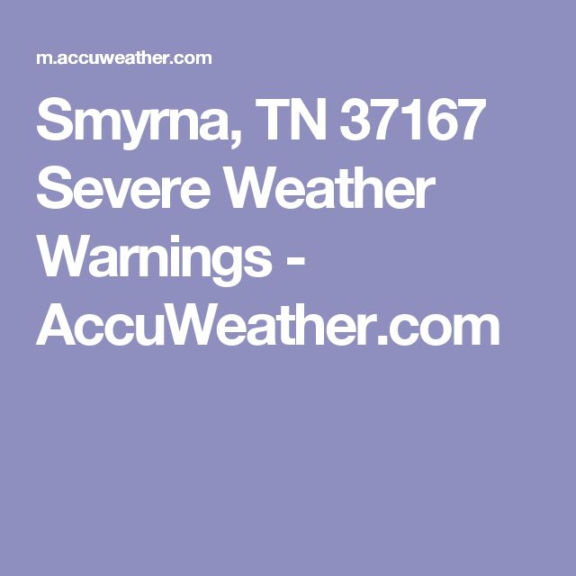 Smyrna, TN 37167 Severe Weather Warnings - AccuWeather.com