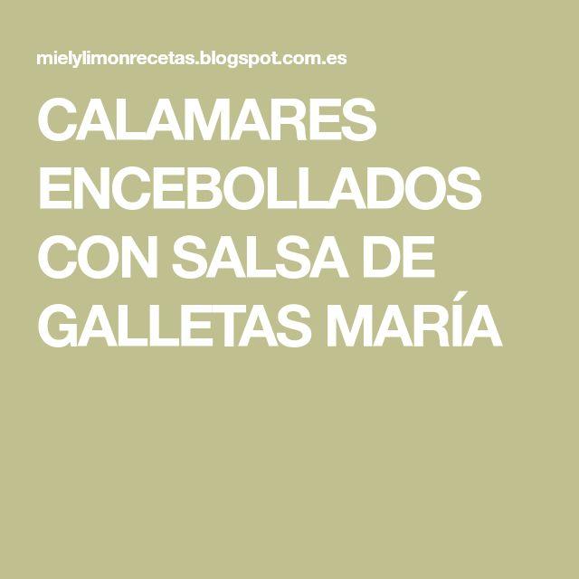 CALAMARES ENCEBOLLADOS CON SALSA DE GALLETAS MARÍA