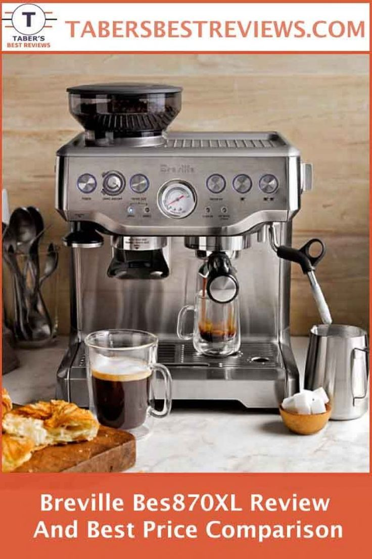 Breville Bes870xl Review And Best Price Comparison Taber S Best Reviews Has Tested And Reviewed Breville Barista Express Best Coffee Maker Cappuccino Machine