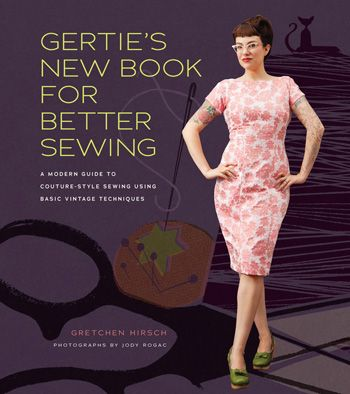 Gertie's New Book for Better Sewing: A Modern Guide to Couture-Style Sewing Using Basic Vintage Techniques by Gretchen Hirsch. Powell's Books Holiday Gift Guide 2012.