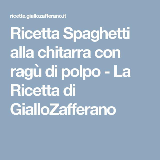 Ricetta Spaghetti alla chitarra con ragù di polpo - La Ricetta di GialloZafferano