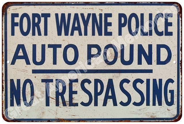 Fort Wayne Police Auto Impound Vintage Reproduction Metal Sign 8x12 8123971