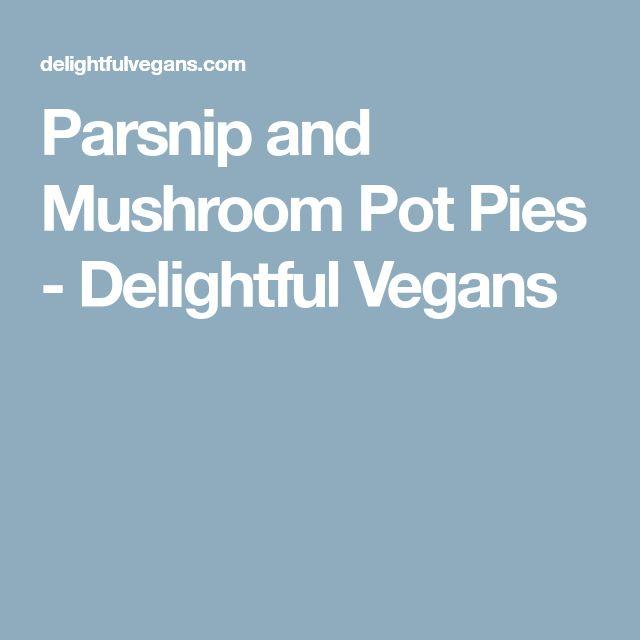 Parsnip and Mushroom Pot Pies - Delightful Vegans