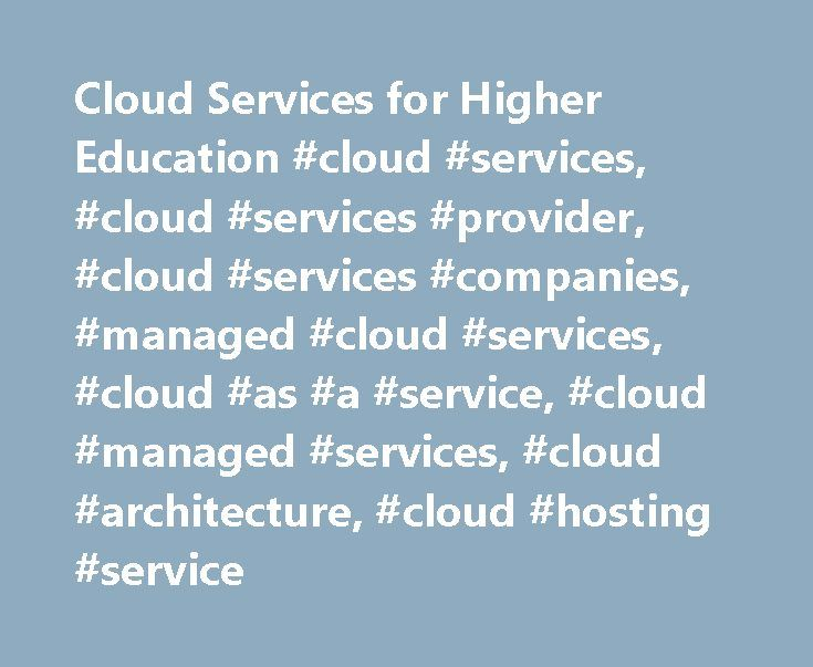 Cloud Services for Higher Education #cloud #services, #cloud #services #provider, #cloud #services #companies, #managed #cloud #services, #cloud #as #a #service, #cloud #managed #services, #cloud #architecture, #cloud #hosting #service http://illinois.remmont.com/cloud-services-for-higher-education-cloud-services-cloud-services-provider-cloud-services-companies-managed-cloud-services-cloud-as-a-service-cloud-managed-services-cloud-arc/  # Cloud Services for Higher Education Whether starting…