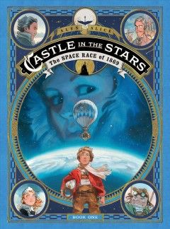 Castle in the stars : the space race of 1869 - NOBLE (All Libraries)