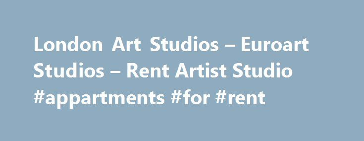 London Art Studios – Euroart Studios – Rent Artist Studio #appartments #for #rent http://apartment.remmont.com/london-art-studios-euroart-studios-rent-artist-studio-appartments-for-rent/  #cheap studios for rent # Welcome to Euroart Studios We are North London s largest artist led art studio and workspace complex providing affordable studios and workspaces for rent by artists, makers and creative practitioners. Only 5 minutes walk from either Seven Sisters or Tottenham Hale tube stations…