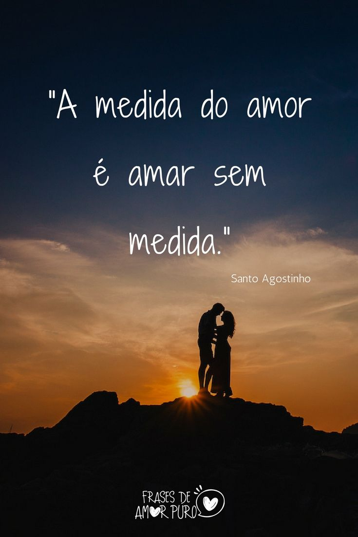 A Medida Do Amor E Amar Sem Medida Frases De Santo Agostinho