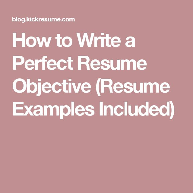 How to Write a Perfect Resume Objective (Resume Examples Included)