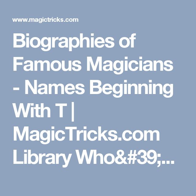 Biographies of Famous Magicians - Names Beginning With T | MagicTricks.com Library Who's Who In Magic