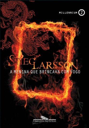 A Menina Que Brincava Com Fogo - Millennium Vol. 2 - Stieg Larsson
