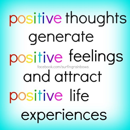 stay positive ALWAYS!! So much in my life to be thankful and positive;))
