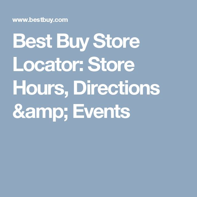Best Buy Store Locator: Store Hours, Directions & Events