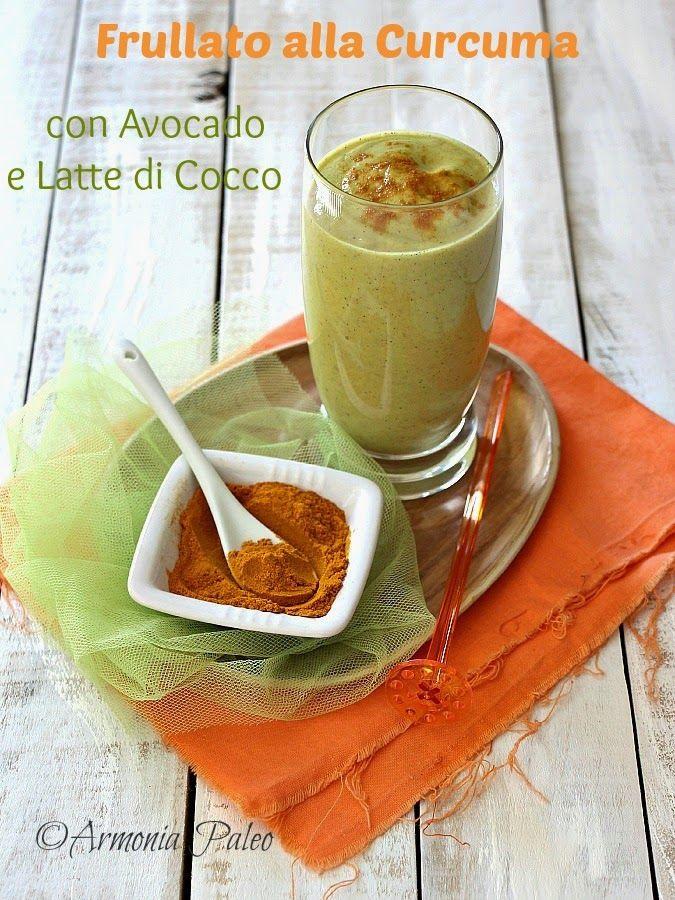 Armonia Paleo: Frullato alla Curcuma con Avocado e Latte di Cocco...