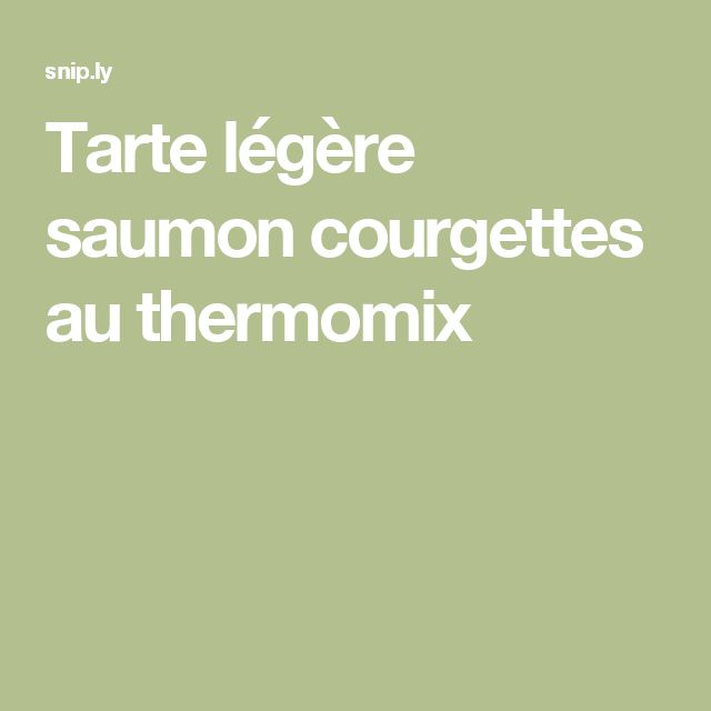 Tarte légère saumon courgettes au thermomix