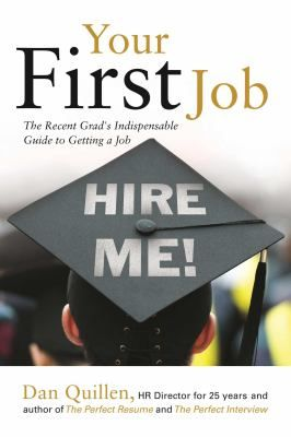 Your first job: the recent grad's indispensable guide to getting a job. Chapters include:  how to plan for the end of high school, college or grad school with that first job in mind; how to not get discouraged along the way; figuring out goals and objectives; how to plan the job search, including where to apply; how to best use social media; how to prepare a resume; how to write cover letters; how to conduct interviews; how to follow-up after the interview; what to do when you land the job, etc.