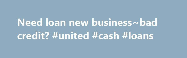 Cool Business Loans: Need loan new business~bad credit? #united #cash #loans loan-credit.nef2.... #bu...  LOAN Check more at http://creditcardprocessing.top/blog/review/business-loans-need-loan-new-businessbad-credit-united-cash-loans-loan-credit-nef2-bu-loan/
