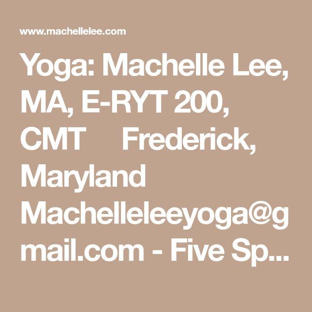 Yoga: Machelle Lee, MA, E-RYT 200, CMT   Frederick, Maryland   Machelleleeyoga@gmail.com - Five Spirit Yoga