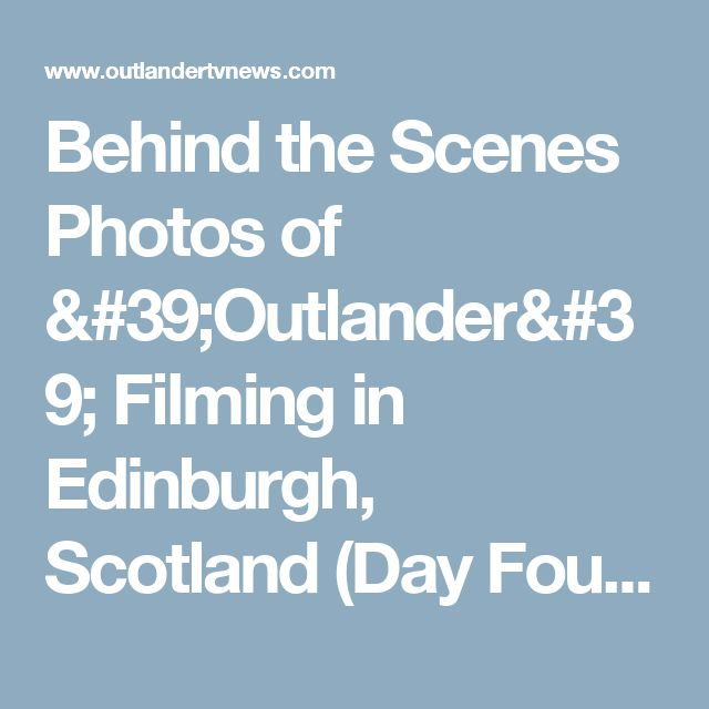 Behind the Scenes Photos of 'Outlander' Filming in Edinburgh, Scotland (Day Four) | Outlander TV News