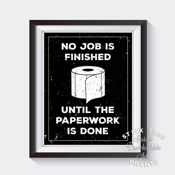 No Job is Finished Until the Paperwork is Done - Funny Bathroom Sign, Funny Bathroom Print, Funny Bathroom Decor, Bathroom Signs