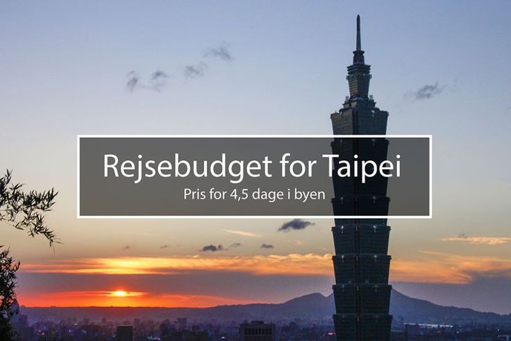 Rejsebudget for 4,5 dage i Taipei - hvad koster det at rejse i byen?