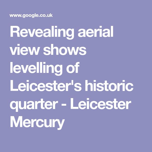 Revealing aerial view shows levelling of Leicester's historic quarter - Leicester Mercury