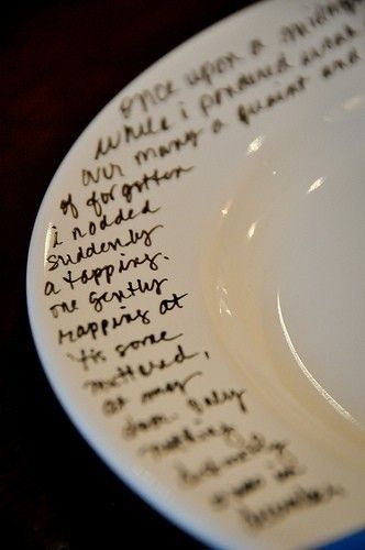 1. Buy plates from Dollar Store 2. Write things with a Sharpie 3. Bake for 30 mins in the oven @ 150 degrees and it's permanent! Put a recipe, verse or song lyric on it give as gift...