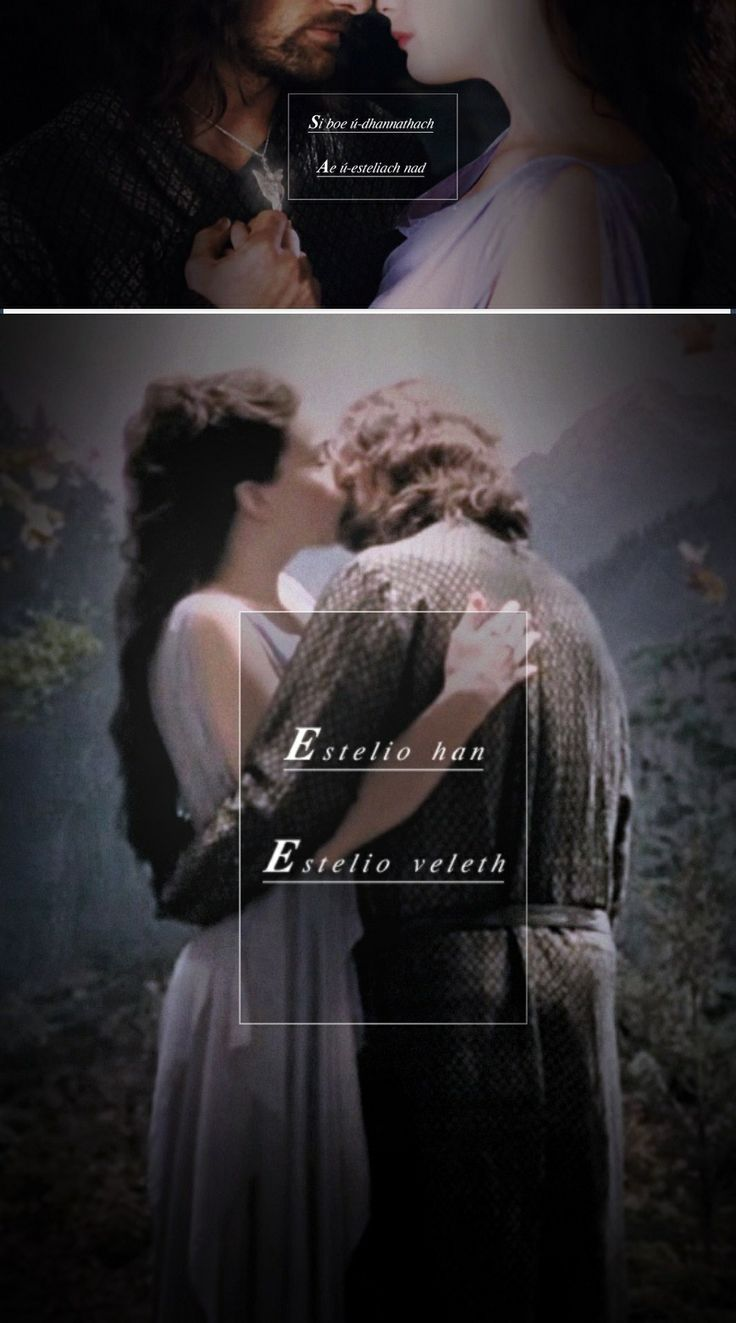 Aragorn & Arwen Ú i vethed... This is not the end... nâ i onnad.	It is the beginning. Si boe ú-dhannathach You cannot falter now Ae ú-esteliach nad — If you trust nothing else Estelio han —	 Trust this — estelio veleth. Trust love.