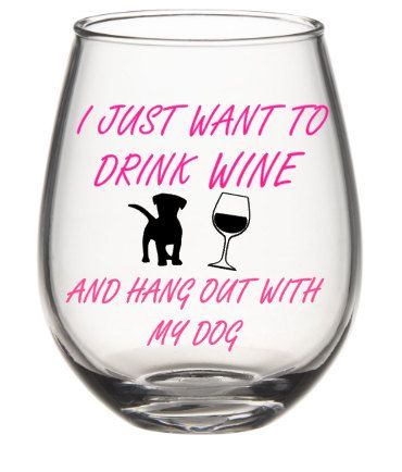 Wine Glasses - I Just Want To Drink  And Hang Out With My Dog Wine Glass