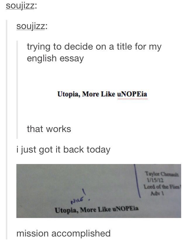 I did a risky thing with a title like that one time and the teacher actually liked it so I guess writing teachers actually really like word play (I mean why not though)