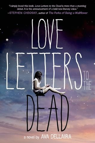 Love Letters to the Dead by Ava Dellaira  -On sale April 1st 2014 by Farrar, Straus and Giroux  -It begins as an assignment for English class: Write a letter to a dead person. #YA #DebutAuthor