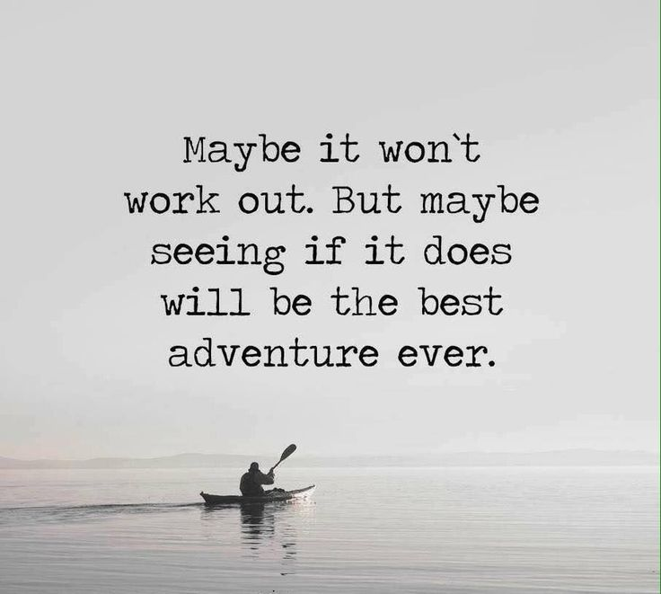 Thought - Maybe it wont work out, but it will be a grand adventure.