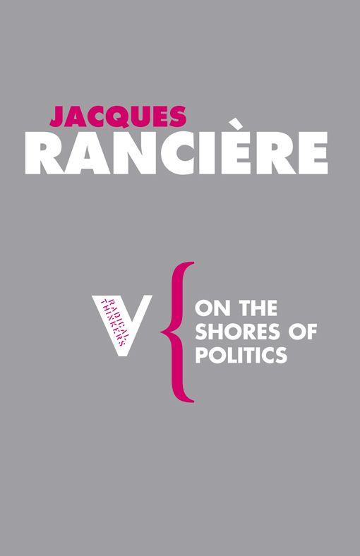 Ranciere, On The Shores of Politics